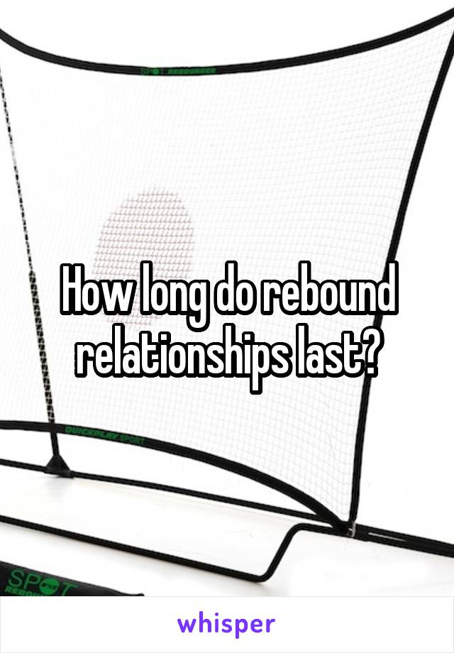 How long to rebound relationships last