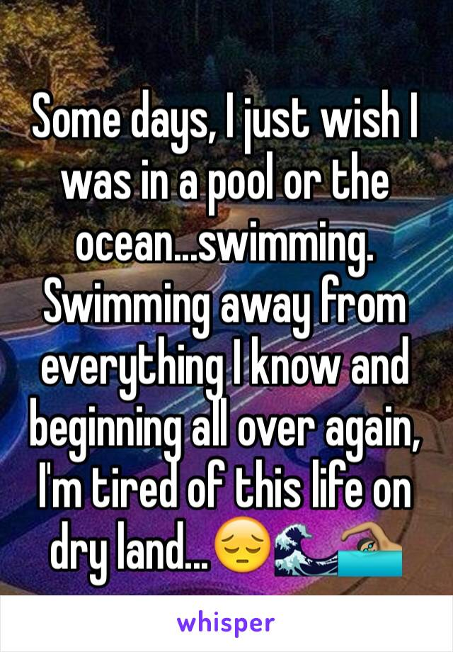 Some days, I just wish I was in a pool or the ocean...swimming. Swimming away from everything I know and beginning all over again, I'm tired of this life on dry land...😔🌊🏊🏽