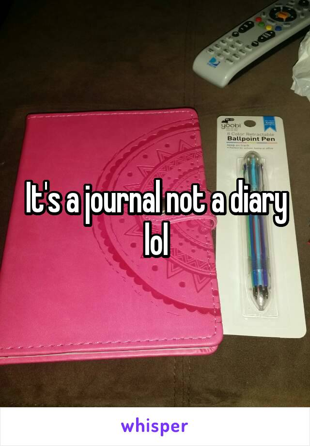 It's a journal not a diary lol