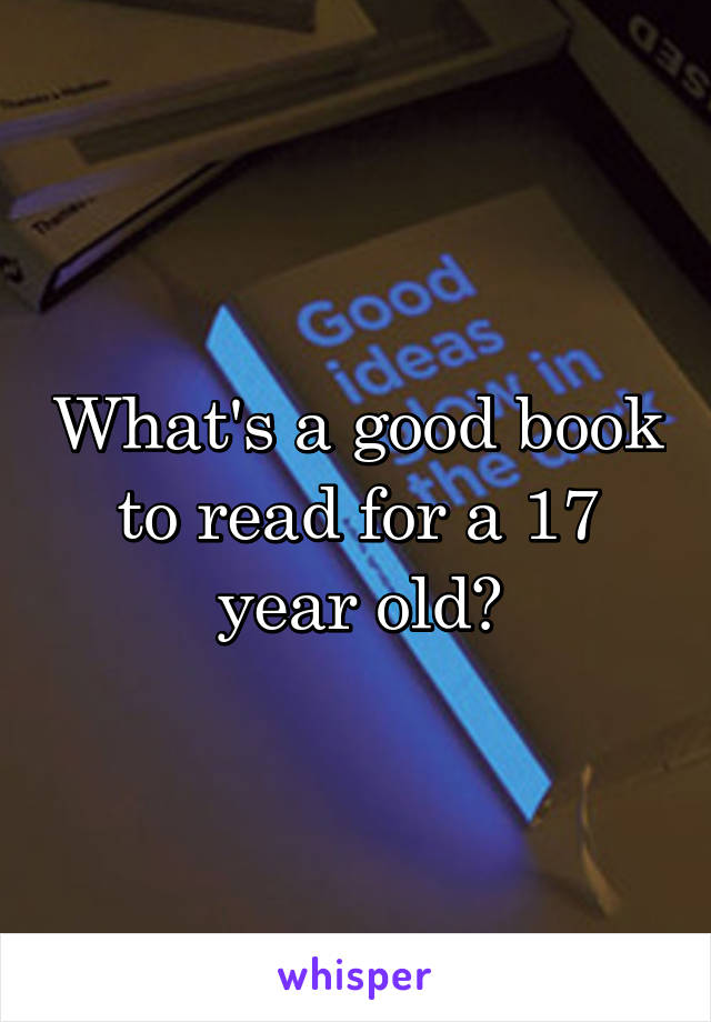 What's a good book to read for a 17 year old?