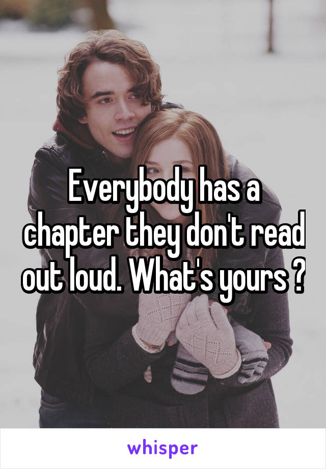 Everybody has a chapter they don't read out loud. What's yours ?