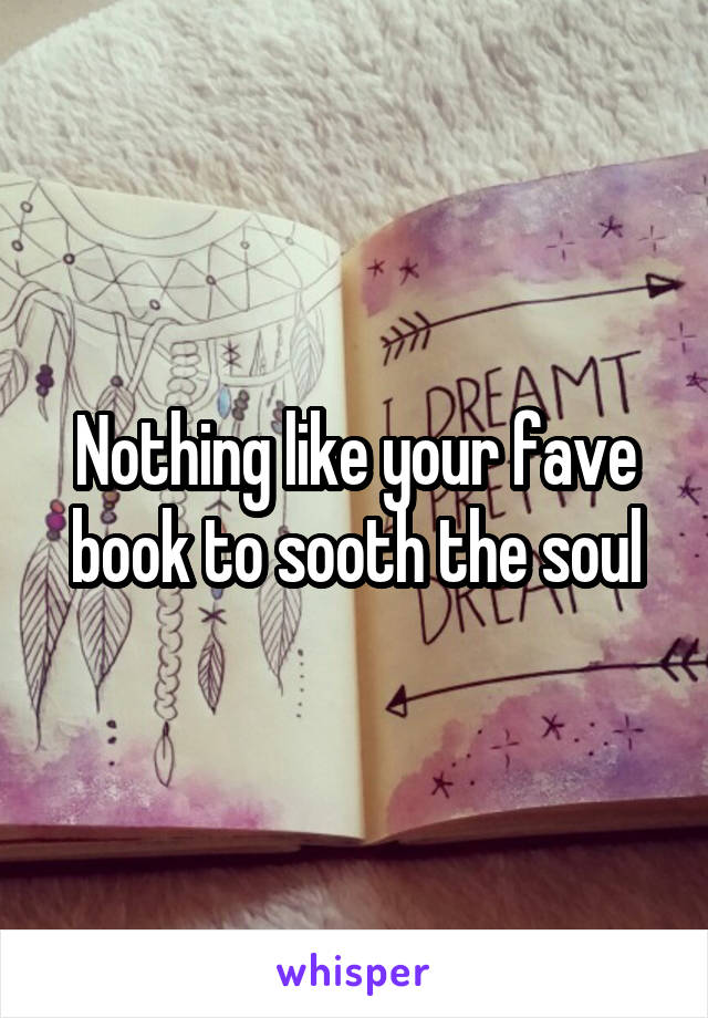 Nothing like your fave book to sooth the soul