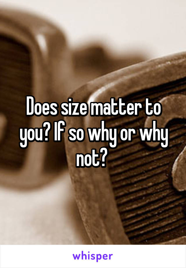 Does size matter to you? If so why or why not?