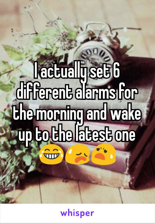 I actually set 6 different alarms for the morning and wake up to the latest one 😂😥😧
