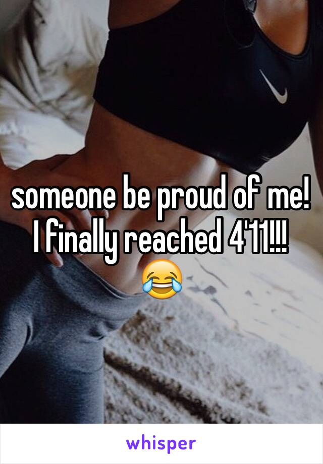 someone be proud of me! I finally reached 4'11!!! 😂
