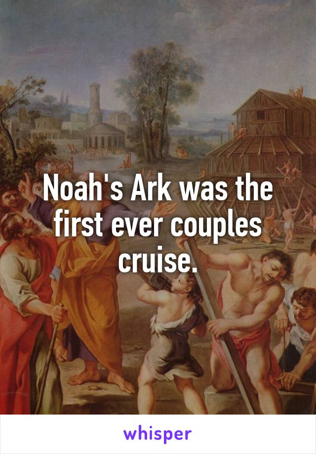 Noah's Ark was the first ever couples cruise.