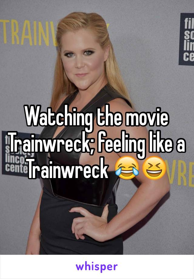 Watching the movie Trainwreck; feeling like a Trainwreck 😂😆