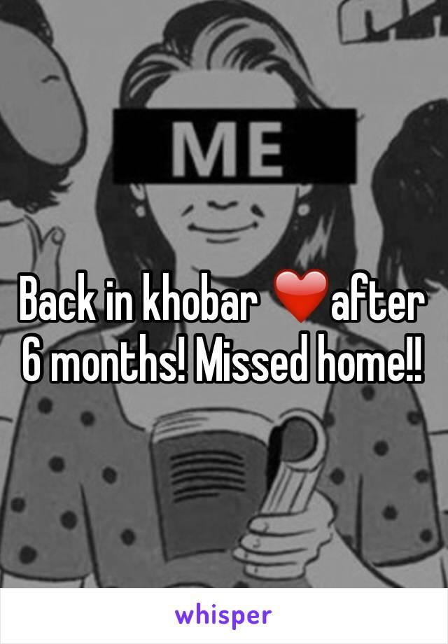 Back in khobar ❤after 6 months! Missed home!!