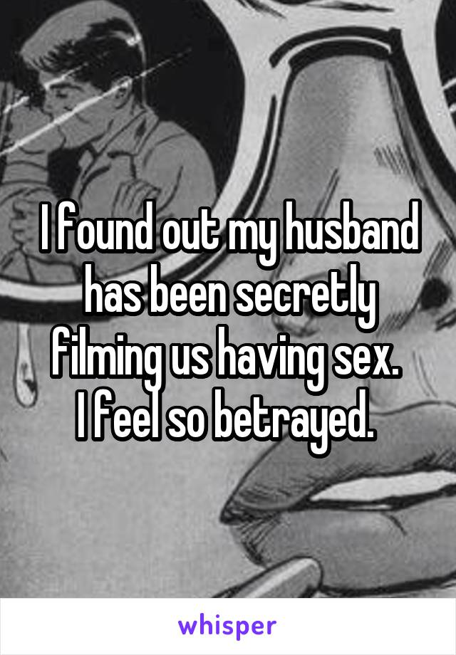 I feel so betrayed by my husband