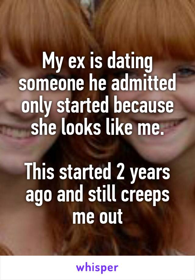 Ex dating someone who looks like me