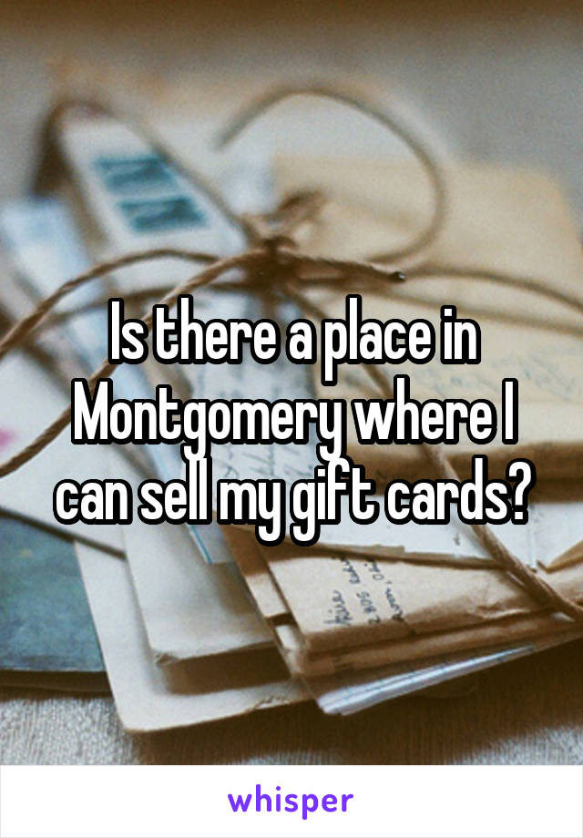 Is there a place in Montgomery where I can sell my gift cards?