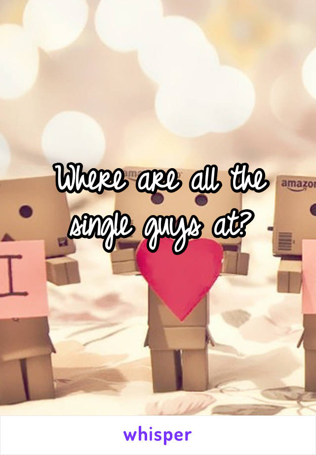 Where are the single guys