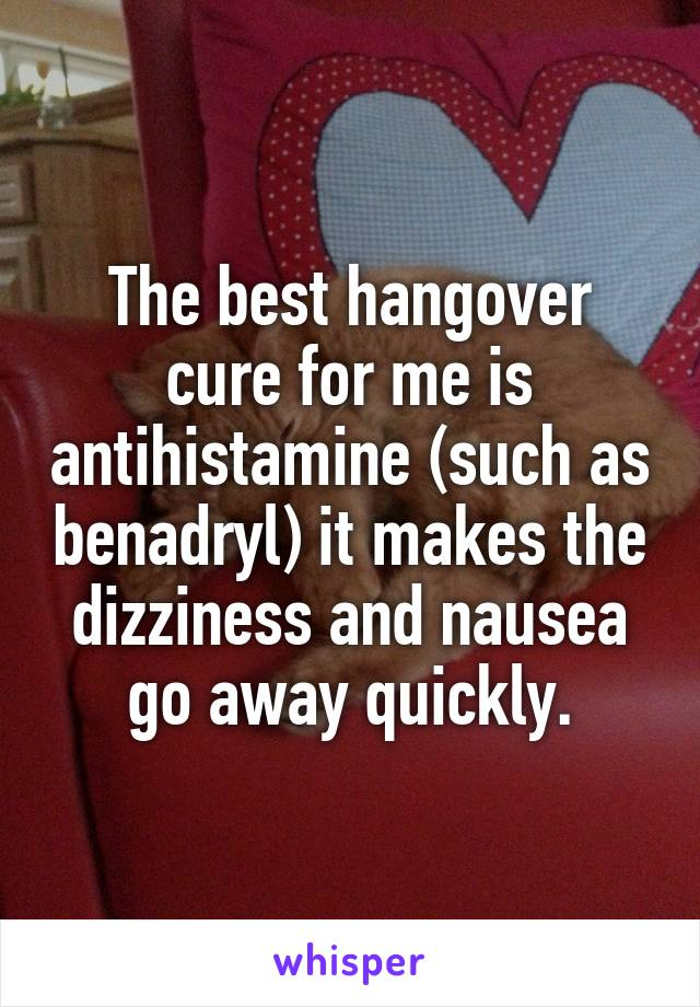 The best hangover cure for me is antihistamine (such as