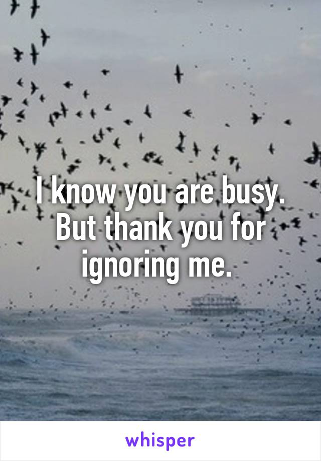 why you are ignoring me