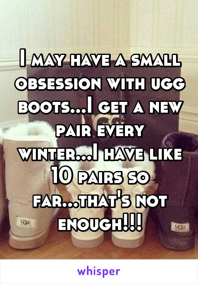 I may have a small obsession with ugg boots...I get a new pair every winter...I have like 10 pairs so far...that's not enough!!!