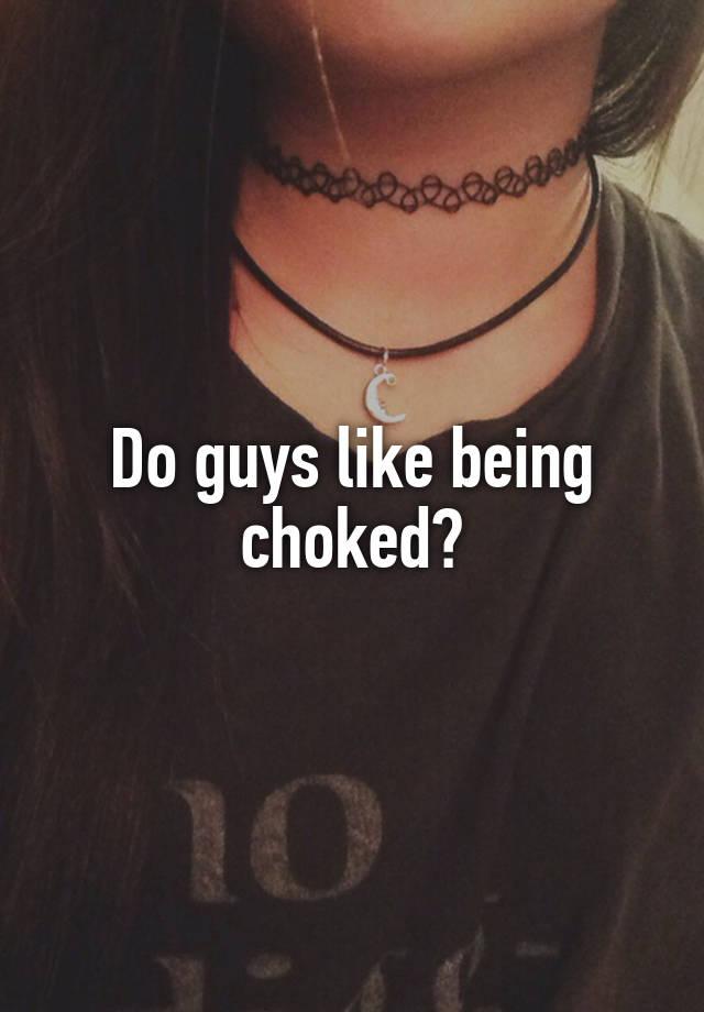 Do guys like being choked?