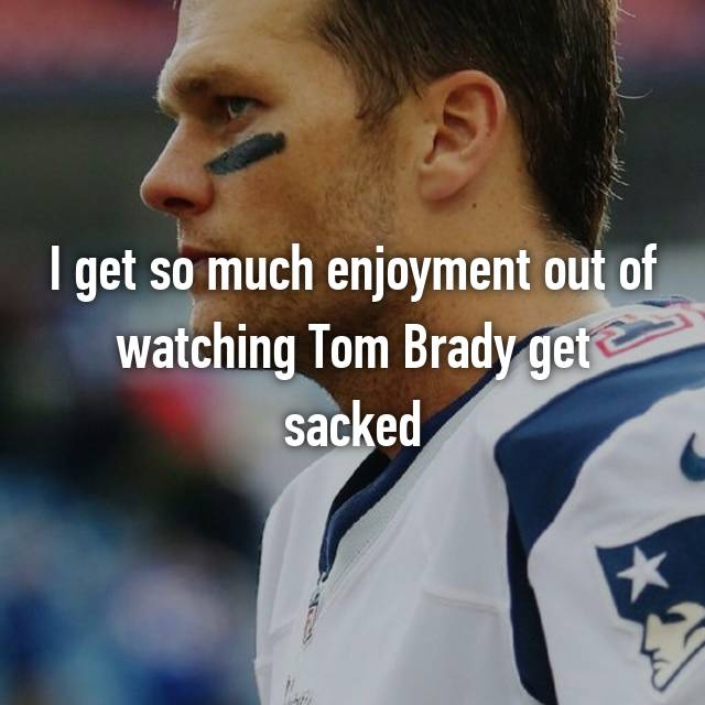 I get so much enjoyment out of watching Tom Brady get sacked 😁🙅🏻