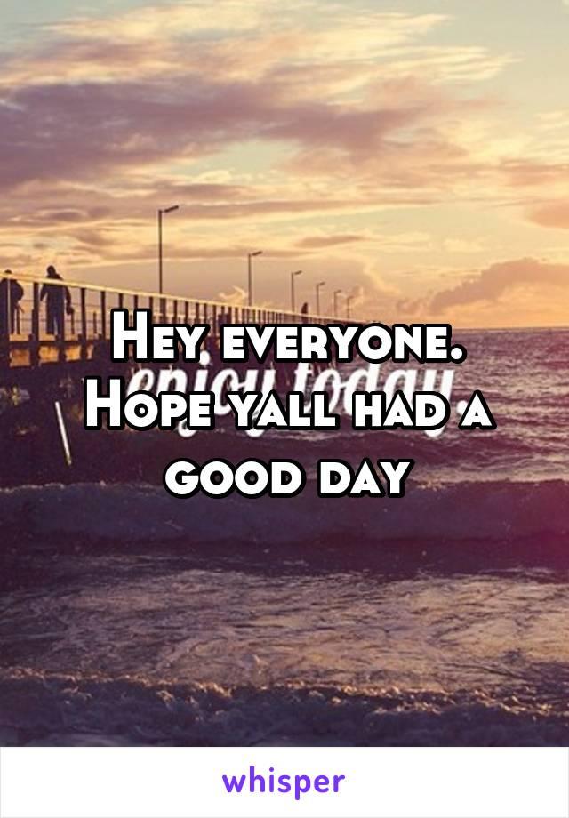 Hey everyone. Hope yall had a good day