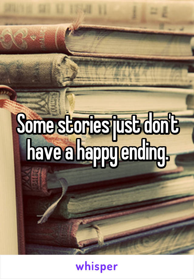 Some stories just don't have a happy ending.