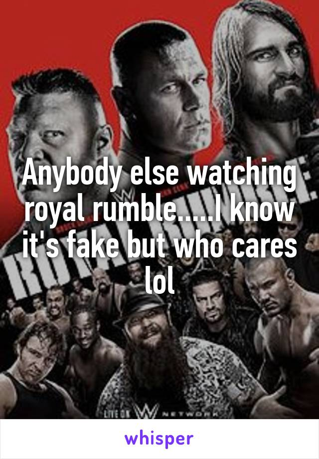 Anybody else watching royal rumble.....I know it's fake but who cares lol
