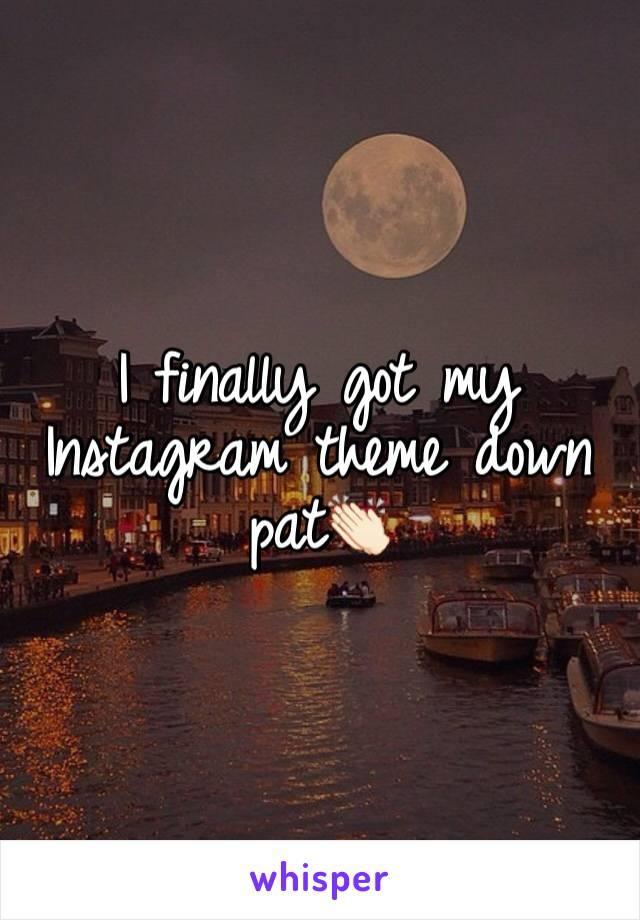 I finally got my Instagram theme down pat👏🏻