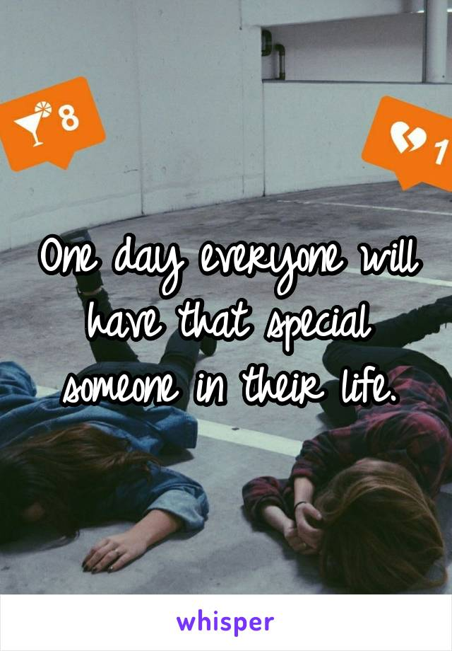 One day everyone will have that special someone in their life.