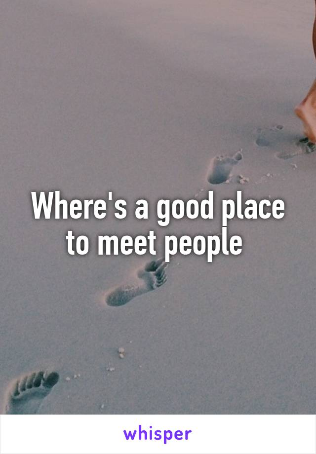 Where's a good place to meet people