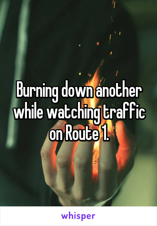Burning down another while watching traffic on Route 1.