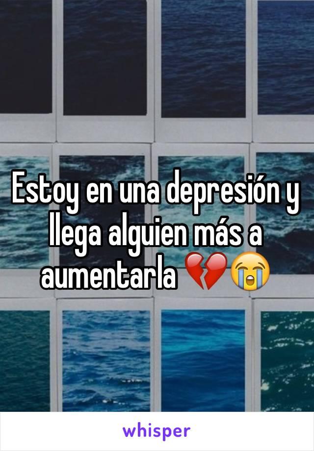 Estoy en una depresión y llega alguien más a aumentarla 💔😭