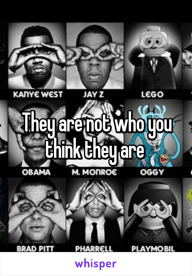 They are not who you think they are