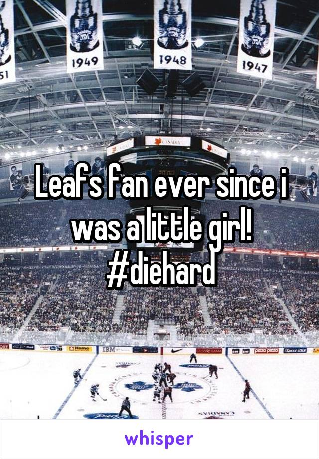 Leafs fan ever since i was a little girl! #diehard