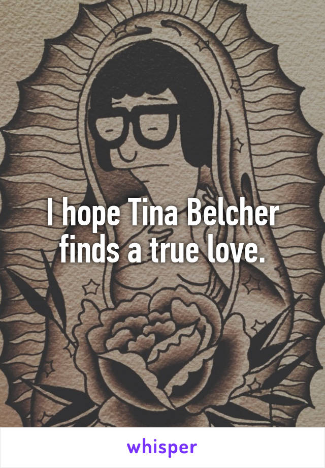 I hope Tina Belcher finds a true love.