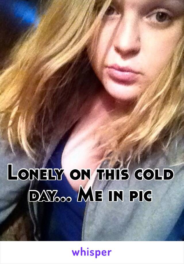 Lonely on this cold day... Me in pic