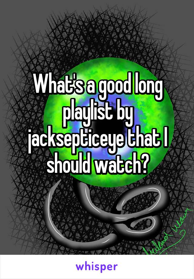 What's a good long playlist by jacksepticeye that I should watch?
