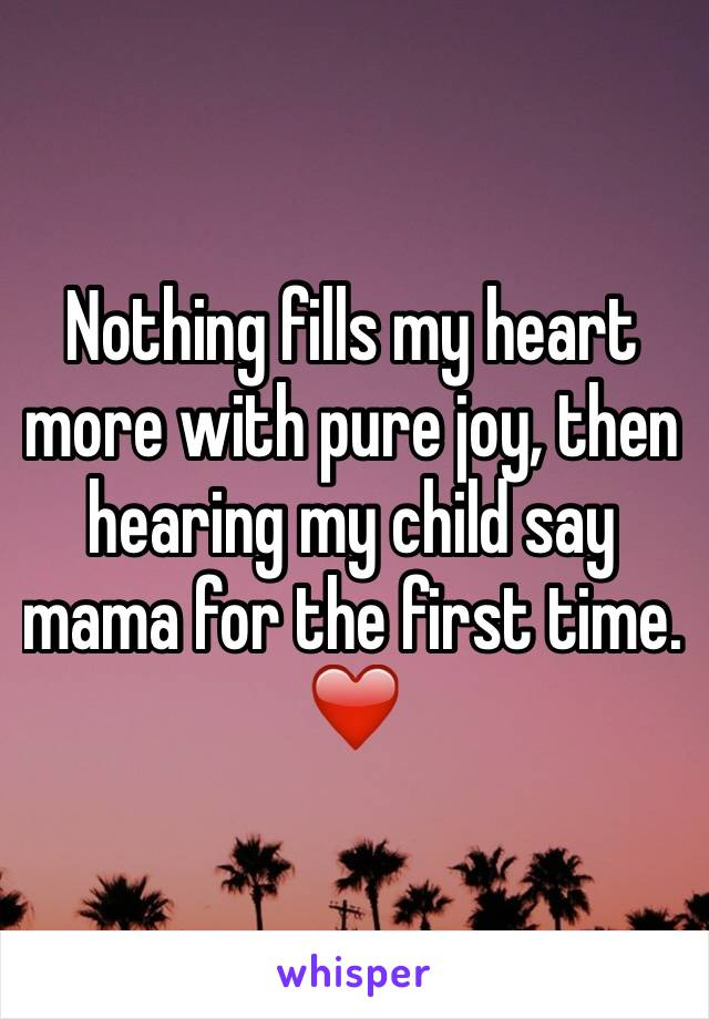 Nothing fills my heart more with pure joy, then hearing my child say mama for the first time. ❤️