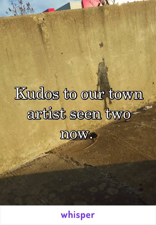 Kudos to our town artist seen two now.
