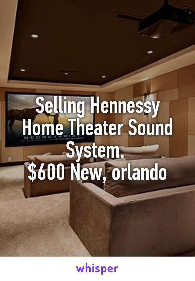 Selling Hennessy Home Theater Sound System.  $600 New, orlando