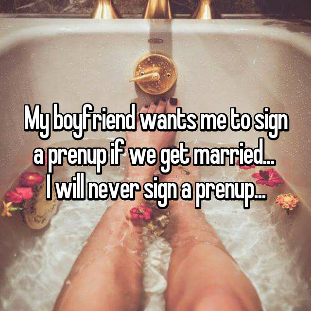 My boyfriend wants me to sign a prenup if we get married...  I will never sign a prenup...