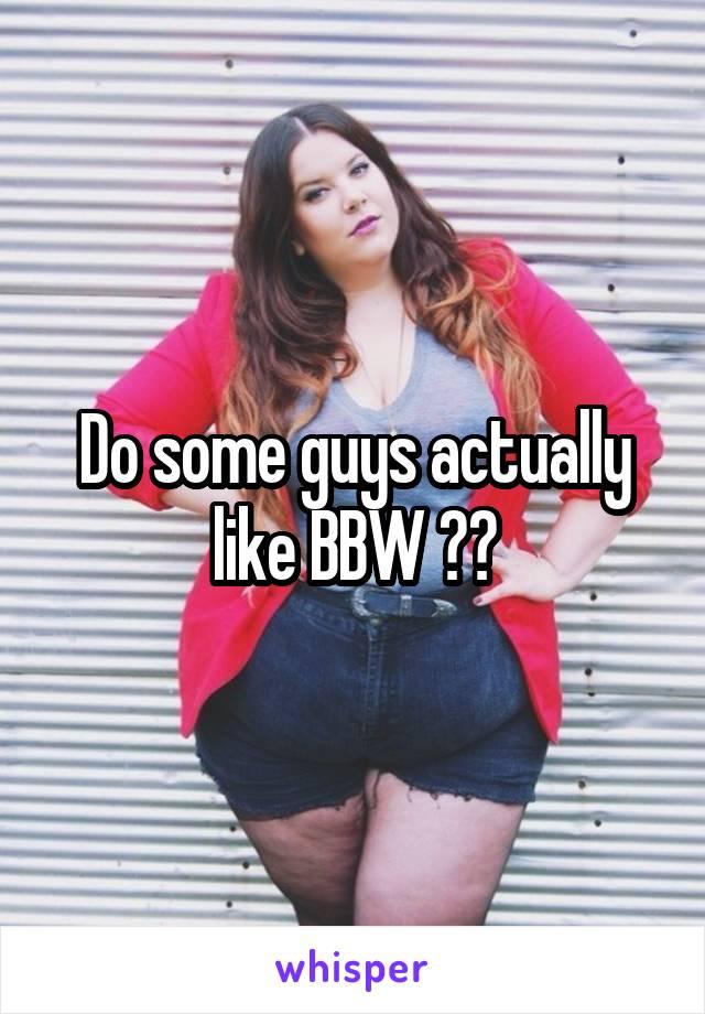Why do guys like bbw