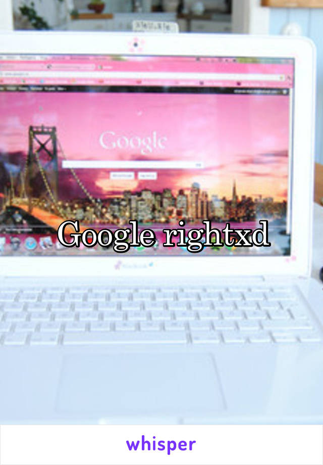 Google rightxd