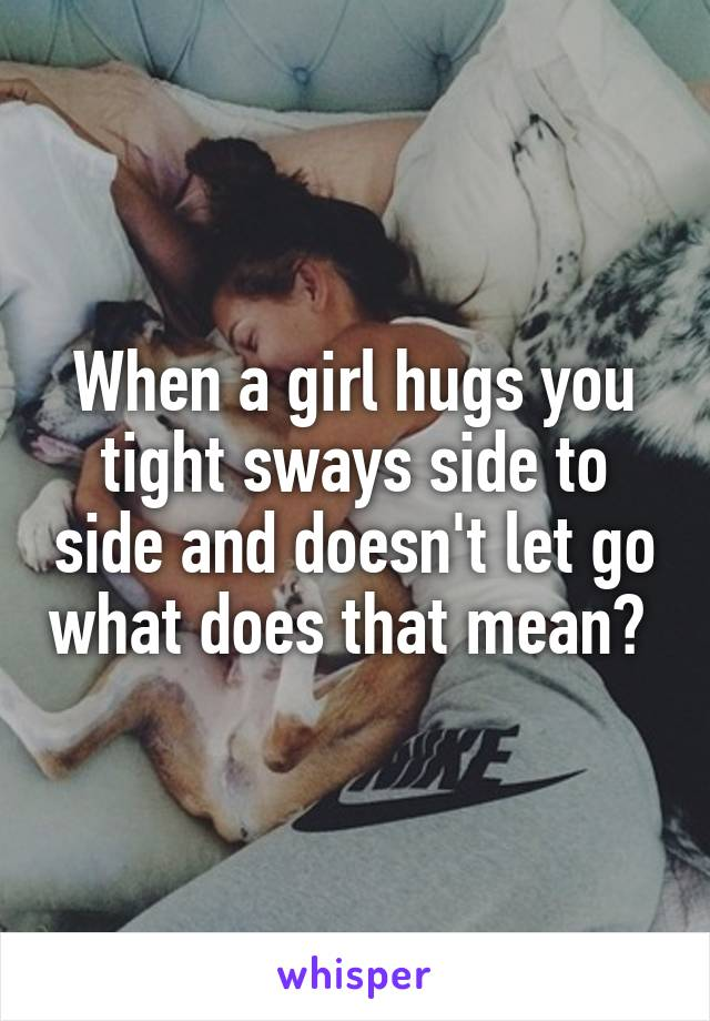 what does it mean when a girl hugs you