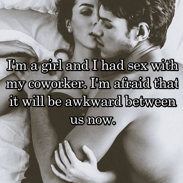 I'm a girl and I had sex with my coworker. I'm afraid that it will be awkward between us now.