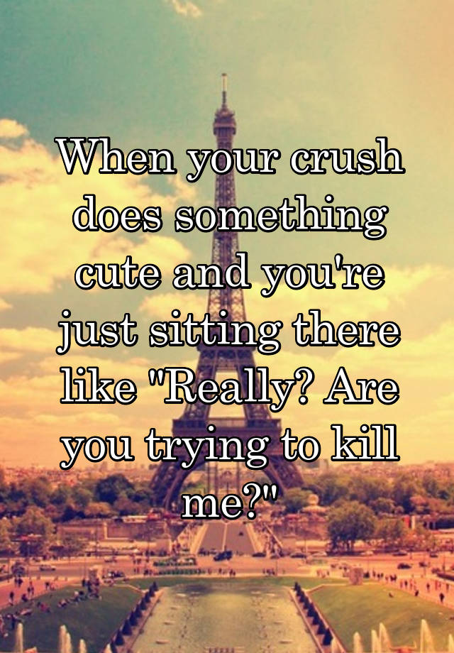 Cute Quotes About A Boy You Like: When Your Crush Does Something Cute And You're Just