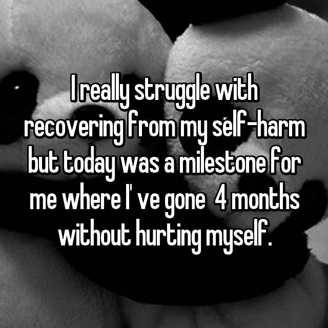 I really struggle with recovering from my self-harm but today was a milestone for me where I' ve gone  4 months without hurting myself.