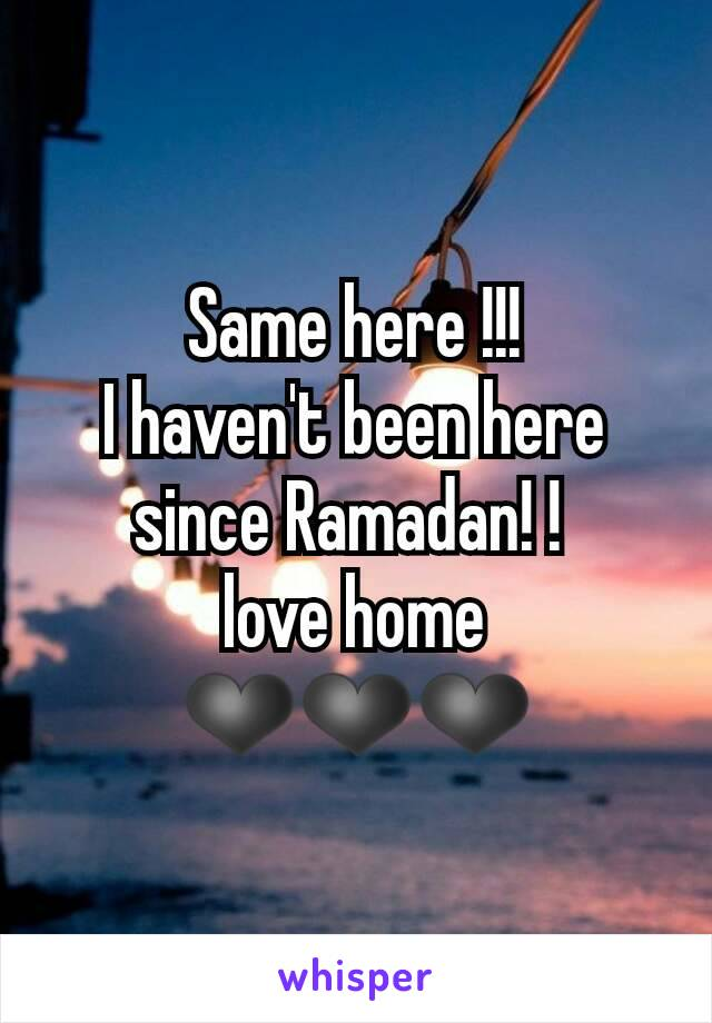 Same here !!! I haven't been here since Ramadan! !  love home ❤❤❤