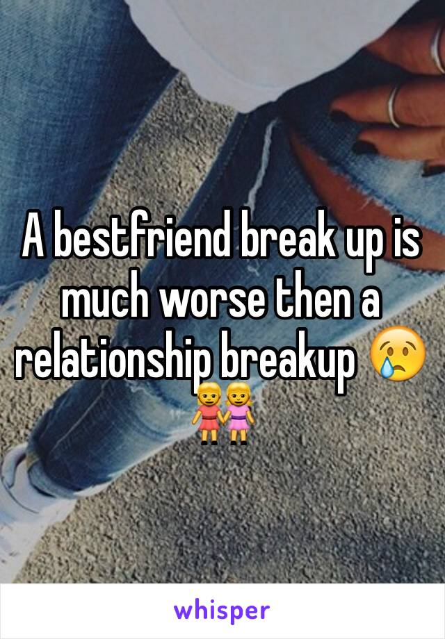 A bestfriend break up is much worse then a relationship breakup 😢👭