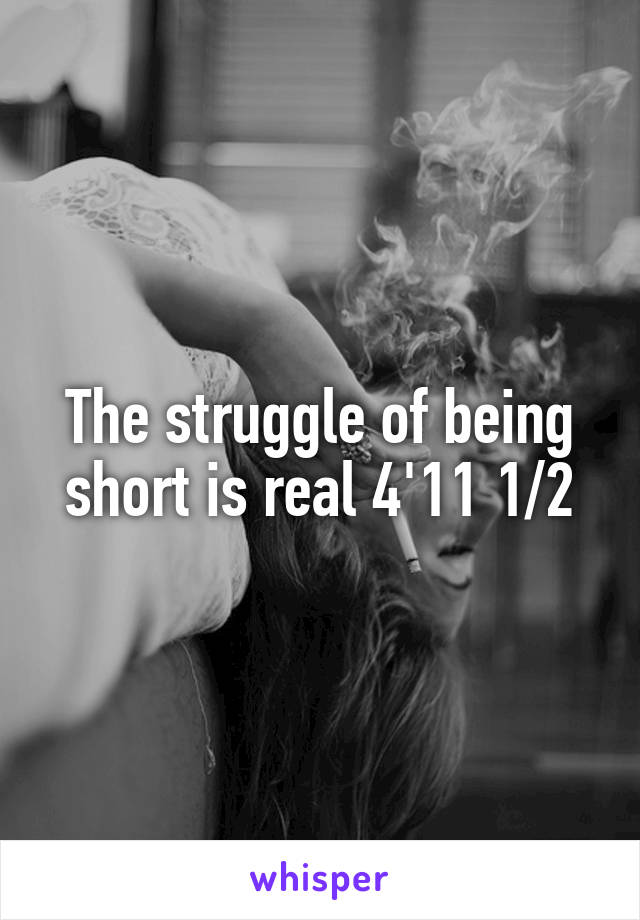 The struggle of being short is real 4'11 1/2
