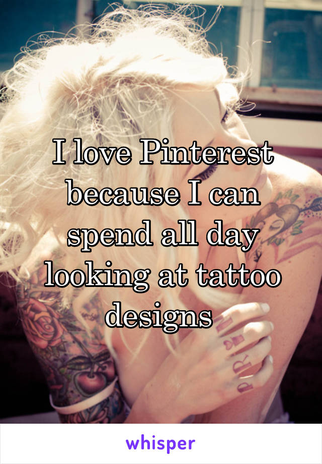 I love Pinterest because I can spend all day looking at tattoo designs