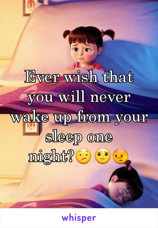 Ever wish that you will never wake up from your sleep one night?😕😟😳