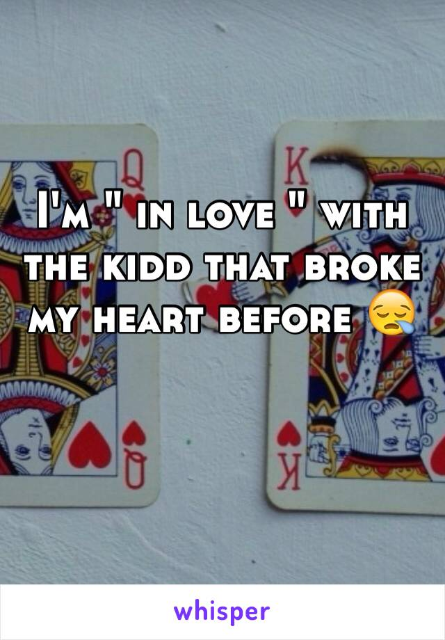 """I'm """" in love """" with the kidd that broke my heart before 😪"""